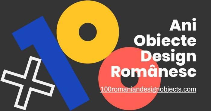100 de ani. 100 de obiecte. Design Romanesc.