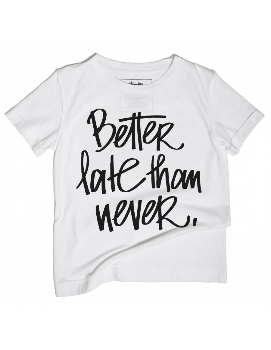 Better late Tee